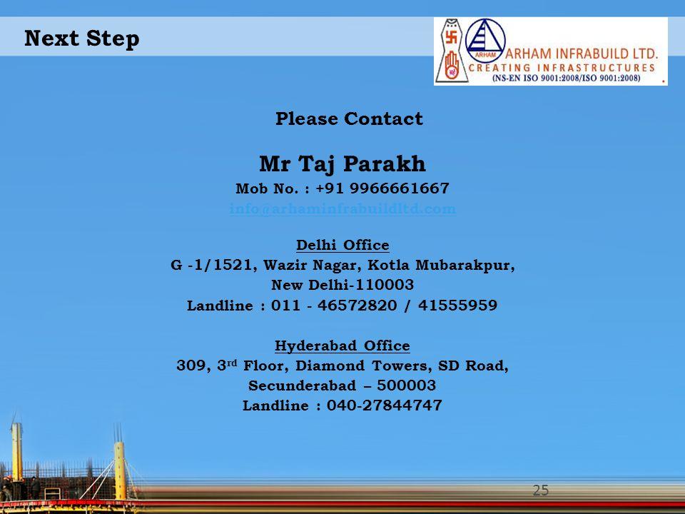 Next Step Mr Taj Parakh Mob No. : +91 9966661667 info@arhaminfrabuildltd.com Delhi Office G -1/1521, Wazir Nagar, Kotla Mubarakpur, New Delhi-110003 L