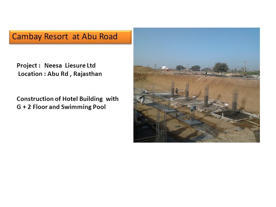 Project : Neesa Liesure Ltd Location : Abu Rd, Rajasthan Construction of Hotel Building with G + 2 Floor and Swimming Pool