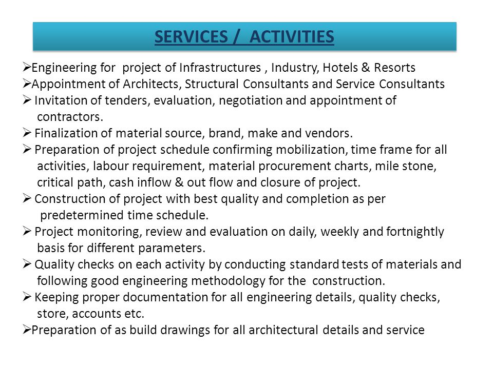 Engineering for project of Infrastructures, Industry, Hotels & Resorts Appointment of Architects, Structural Consultants and Service Consultants Invitation of tenders, evaluation, negotiation and appointment of contractors.