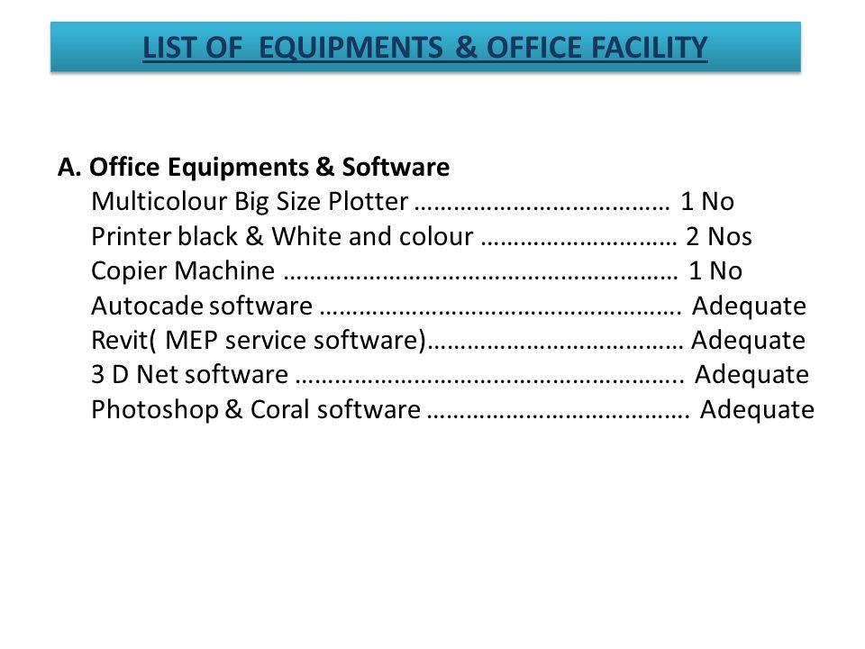 A. Office Equipments & Software Multicolour Big Size Plotter ………………………………… 1 No Printer black & White and colour ………………………… 2 Nos Copier Machine ……………