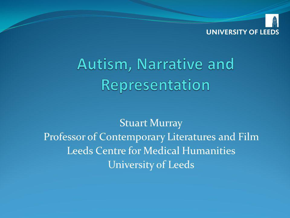 Stuart Murray Professor of Contemporary Literatures and Film Leeds Centre for Medical Humanities University of Leeds