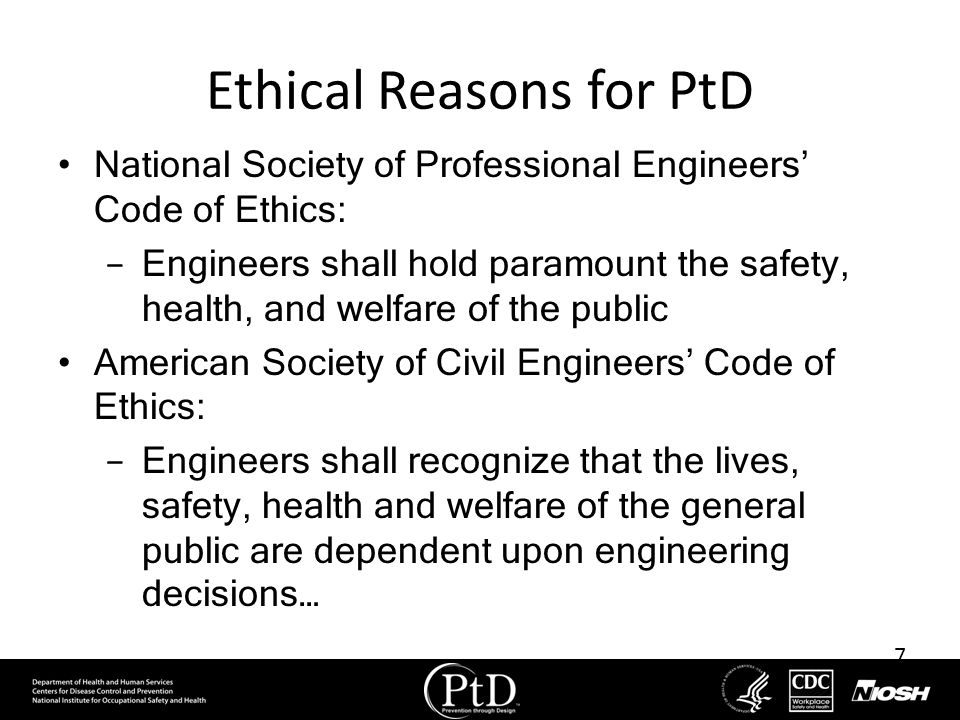 7 Ethical Reasons for PtD National Society of Professional Engineers Code of Ethics: Engineers shall hold paramount the safety, health, and welfare of