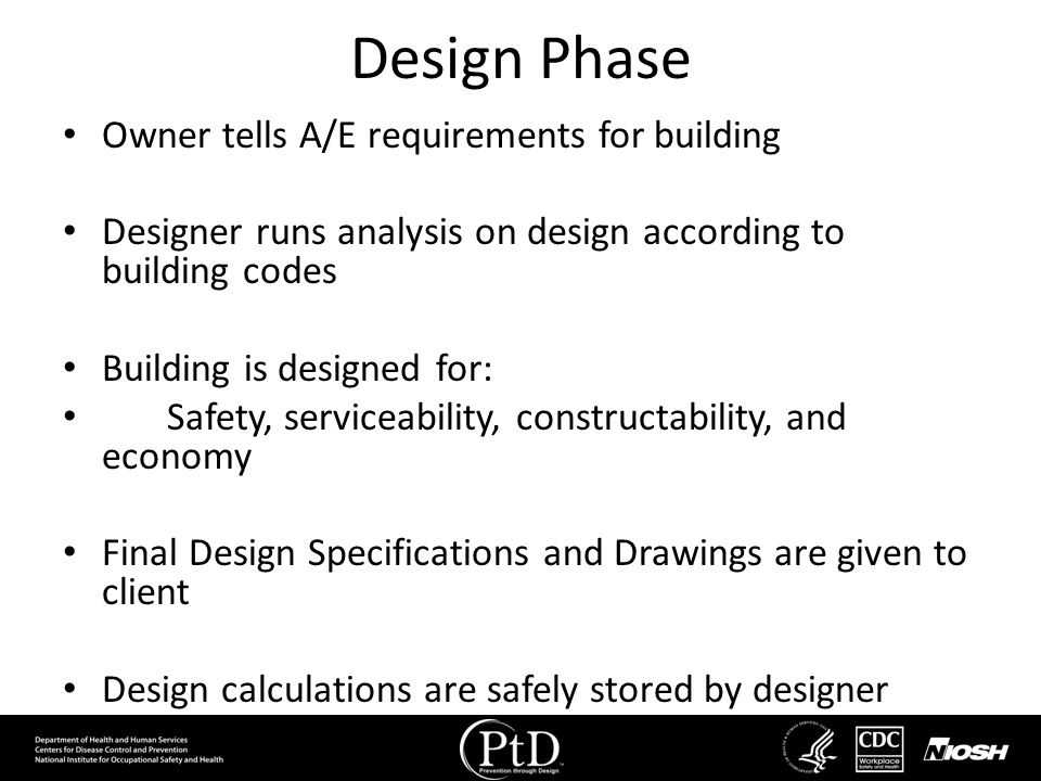 Design Phase Owner tells A/E requirements for building Designer runs analysis on design according to building codes Building is designed for: Safety,