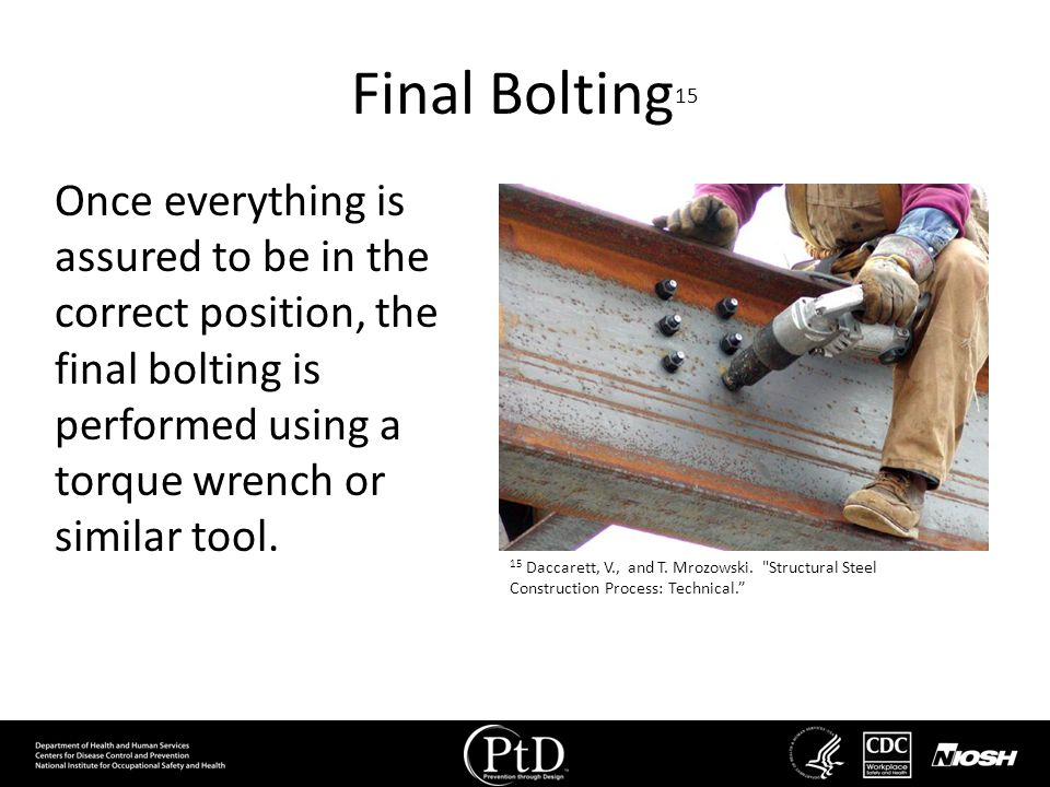 Final Bolting 15 Once everything is assured to be in the correct position, the final bolting is performed using a torque wrench or similar tool. 15 Da