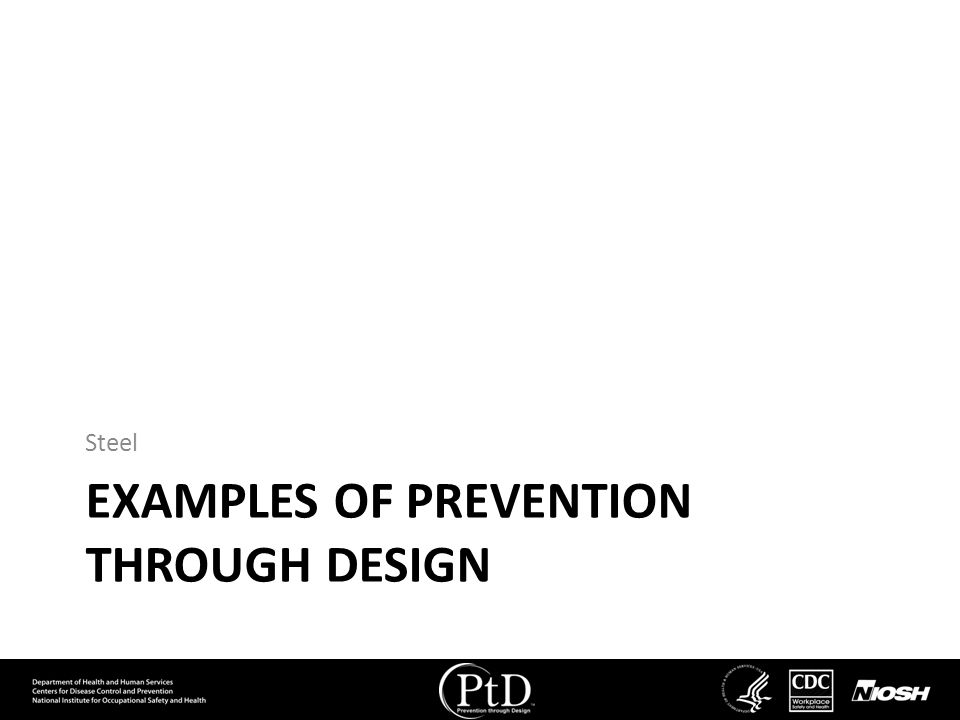 EXAMPLES OF PREVENTION THROUGH DESIGN Steel