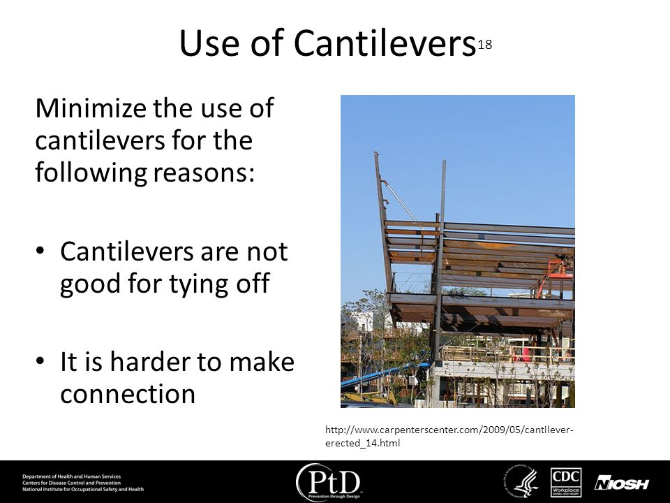 Use of Cantilevers 18 Minimize the use of cantilevers for the following reasons: Cantilevers are not good for tying off It is harder to make connectio