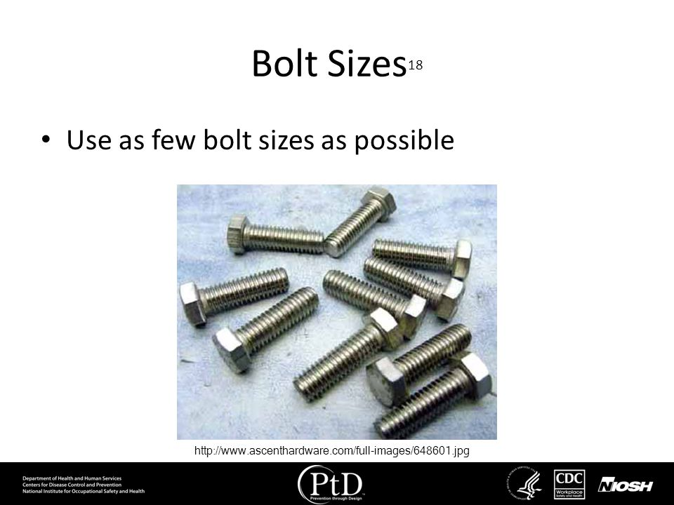 Bolt Sizes 18 Use as few bolt sizes as possible http://www.ascenthardware.com/full-images/648601.jpg