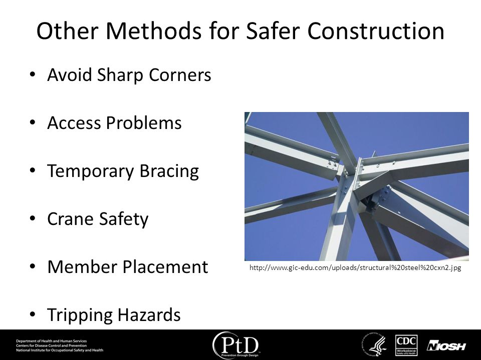 Other Methods for Safer Construction Avoid Sharp Corners Access Problems Temporary Bracing Crane Safety Member Placement Tripping Hazards http://www.g