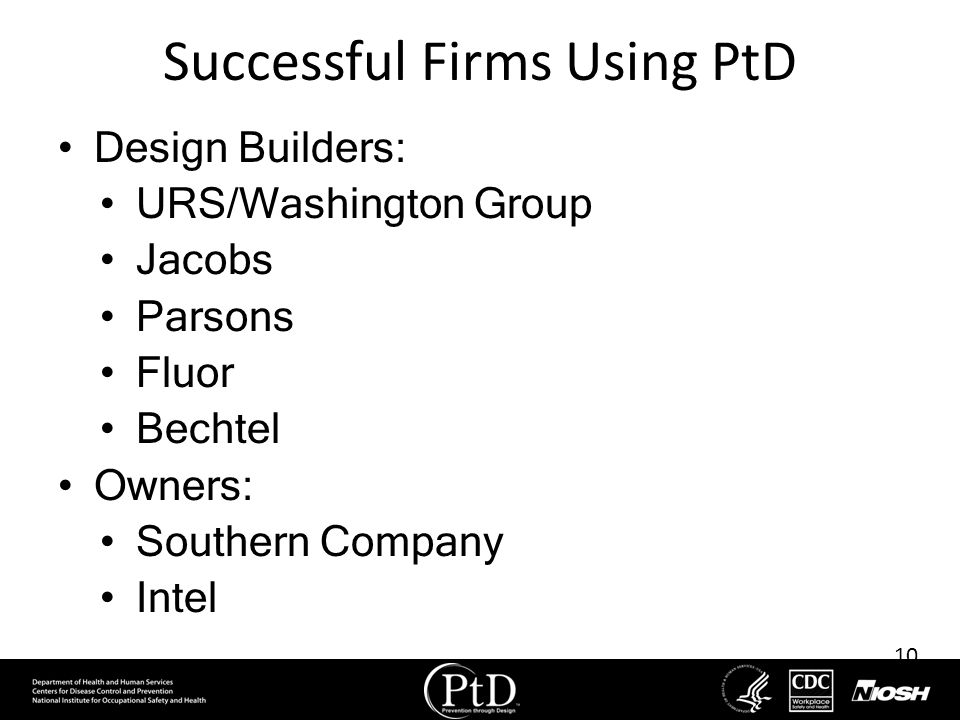 10 Successful Firms Using PtD Design Builders: URS/Washington Group Jacobs Parsons Fluor Bechtel Owners: Southern Company Intel
