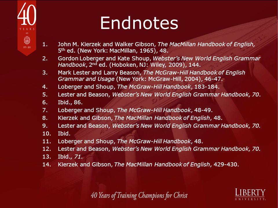 Endnotes 1.John M. Kierzek and Walker Gibson, The MacMillan Handbook of English, 5 th ed. (New York: MacMillan, 1965), 48. 2.Gordon Loberger and Kate