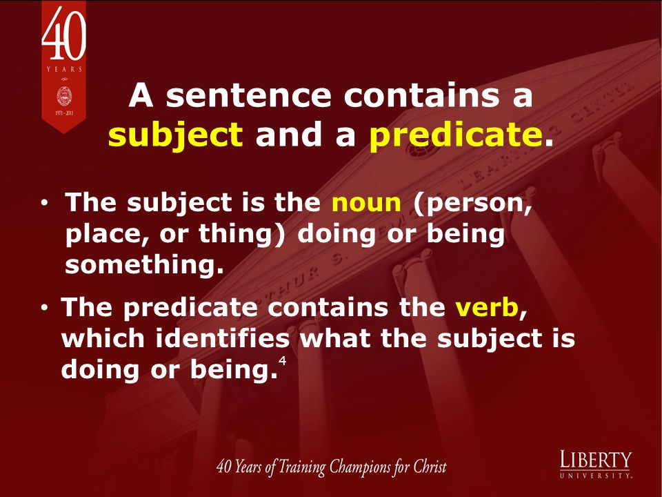 A sentence contains a subject and a predicate. The subject is the noun (person, place, or thing) doing or being something. The predicate contains the