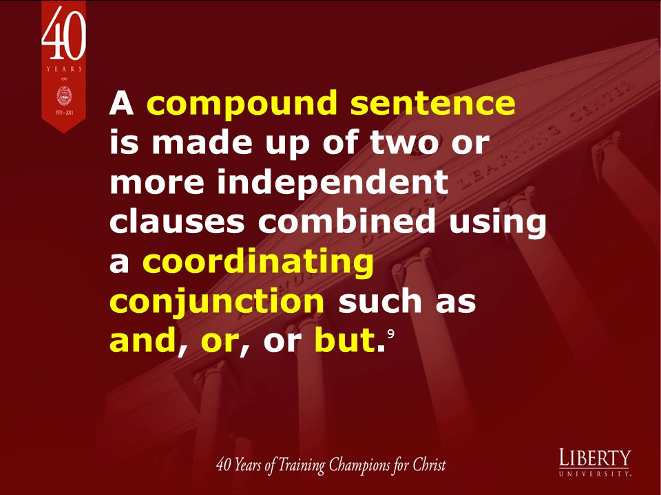A compound sentence is made up of two or more independent clauses combined using a coordinating conjunction such as and, or, or but. 9