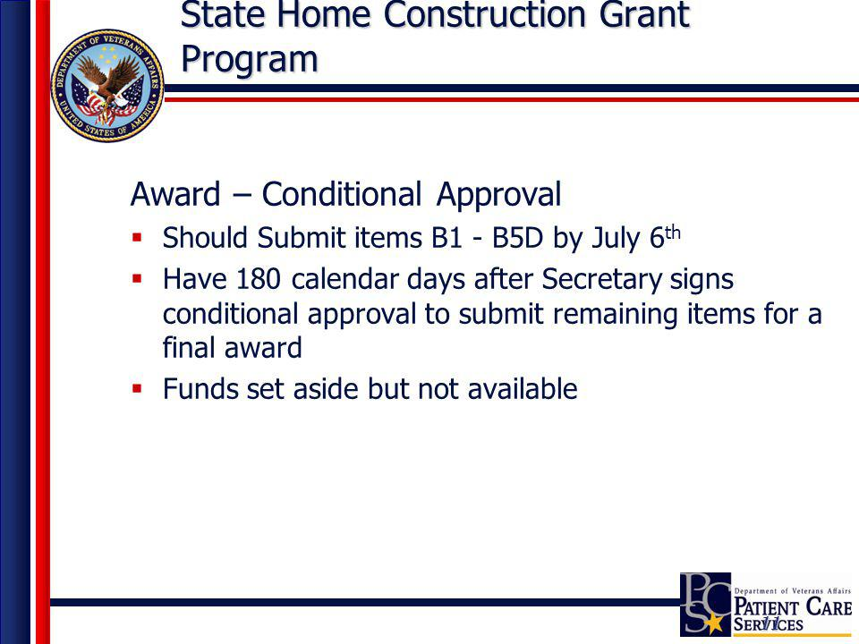 11 State Home Construction Grant Program Award – Conditional Approval Should Submit items B1 - B5D by July 6 th Have 180 calendar days after Secretary