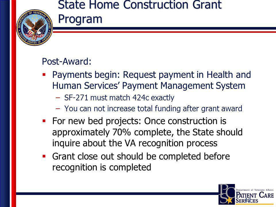 13 State Home Construction Grant Program Post-Award: Payments begin: Request payment in Health and Human Services Payment Management System –SF-271 mu