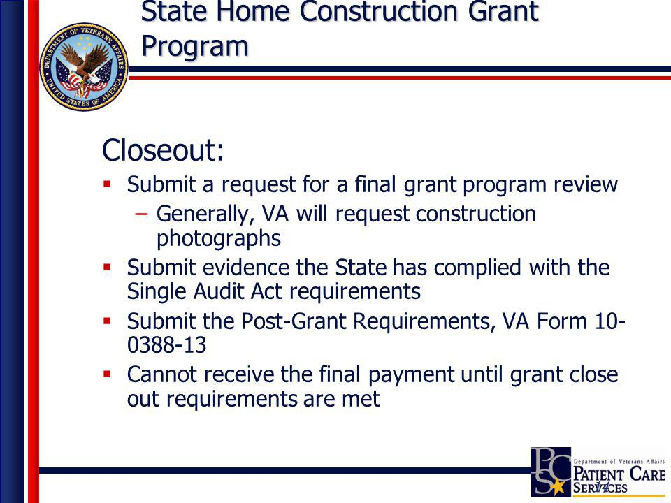 14 State Home Construction Grant Program Closeout: Submit a request for a final grant program review –Generally, VA will request construction photogra