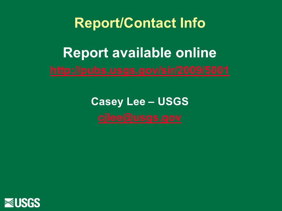 Report/Contact Info Report available online http://pubs.usgs.gov/sir/2009/5001 Casey Lee – USGS cjlee@usgs.gov