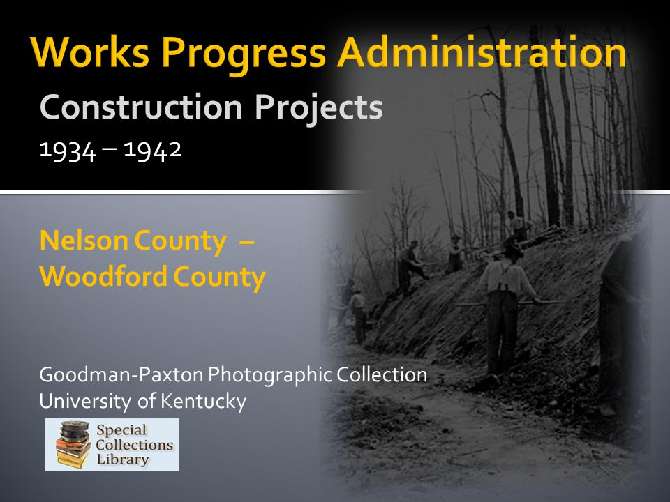 Construction Projects 1934 – 1942 Nelson County – Woodford County Goodman-Paxton Photographic Collection University of Kentucky