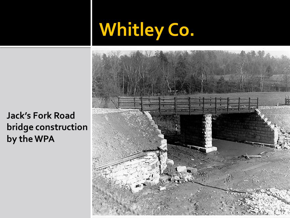 Whitley Co. Jacks Fork Road bridge construction by the WPA