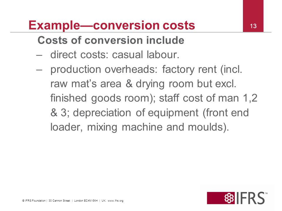 13 Exampleconversion costs Costs of conversion include –direct costs: casual labour.