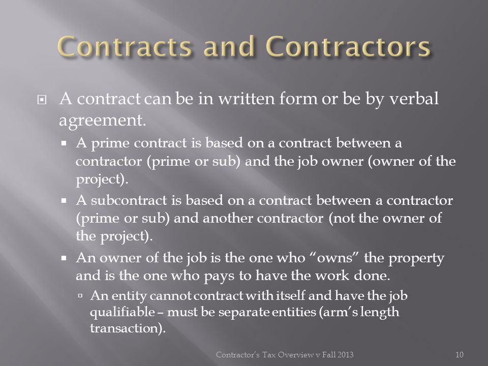 A contract can be in written form or be by verbal agreement. A prime contract is based on a contract between a contractor (prime or sub) and the job o
