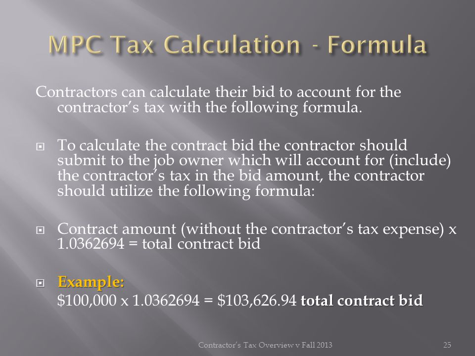Contractors can calculate their bid to account for the contractors tax with the following formula. To calculate the contract bid the contractor should