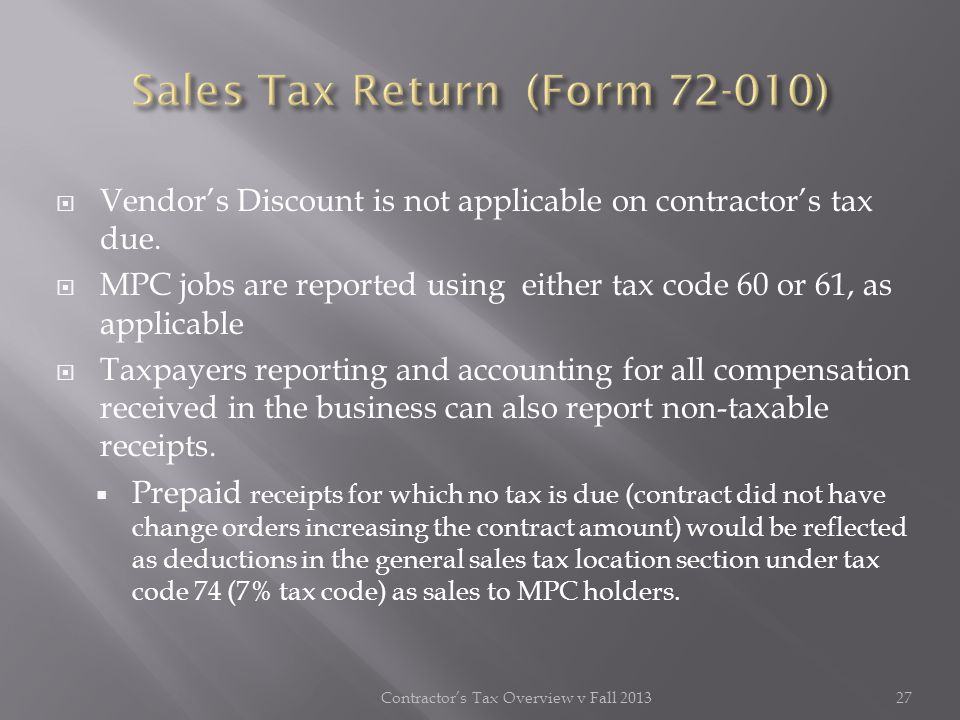 Vendors Discount is not applicable on contractors tax due. MPC jobs are reported using either tax code 60 or 61, as applicable Taxpayers reporting and