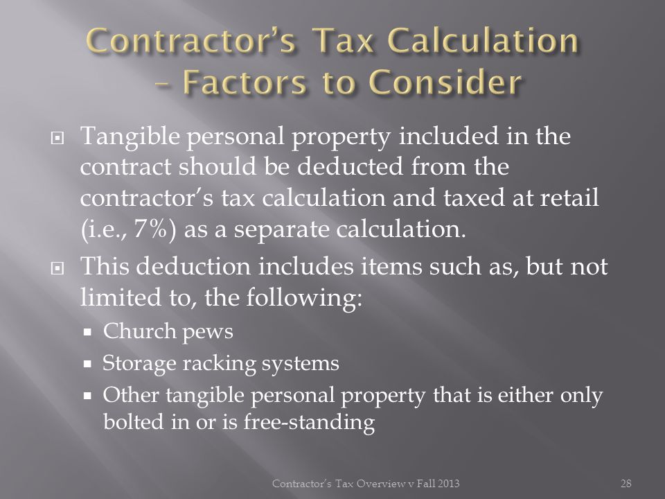 Tangible personal property included in the contract should be deducted from the contractors tax calculation and taxed at retail (i.e., 7%) as a separa
