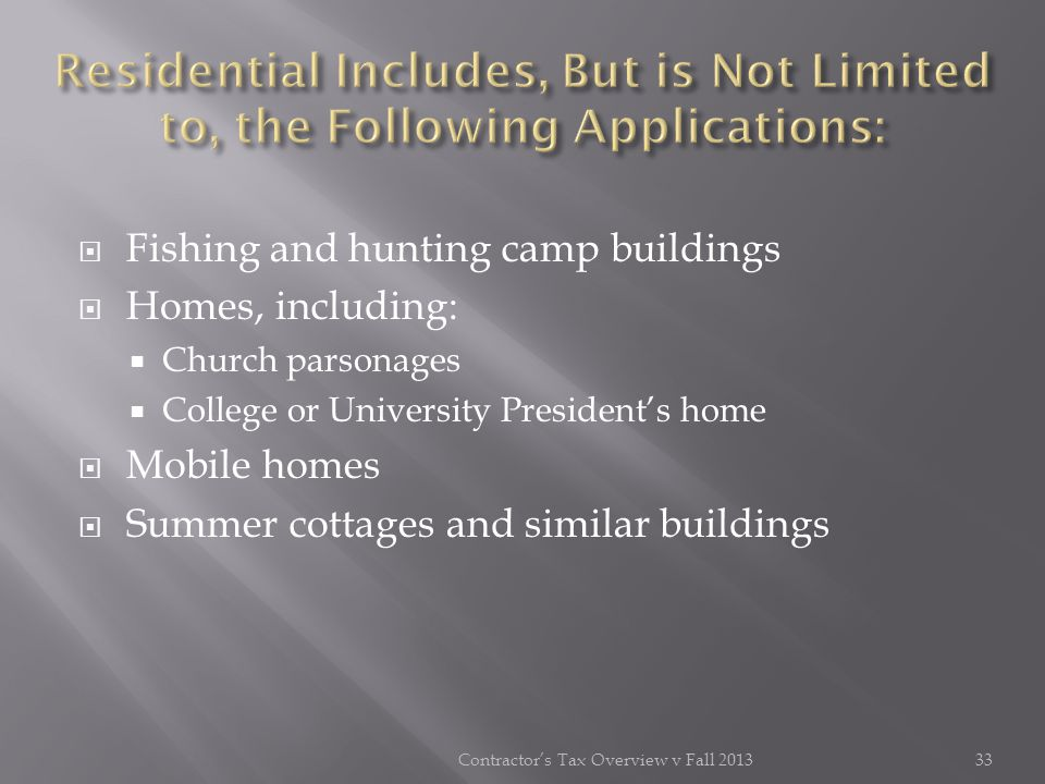 Fishing and hunting camp buildings Homes, including: Church parsonages College or University Presidents home Mobile homes Summer cottages and similar