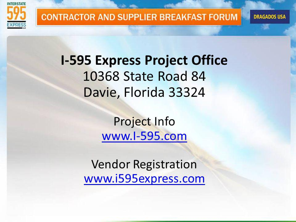 I-595 Express Project Office 10368 State Road 84 Davie, Florida 33324 Project Info www.I-595.com Vendor Registration www.i595express.com