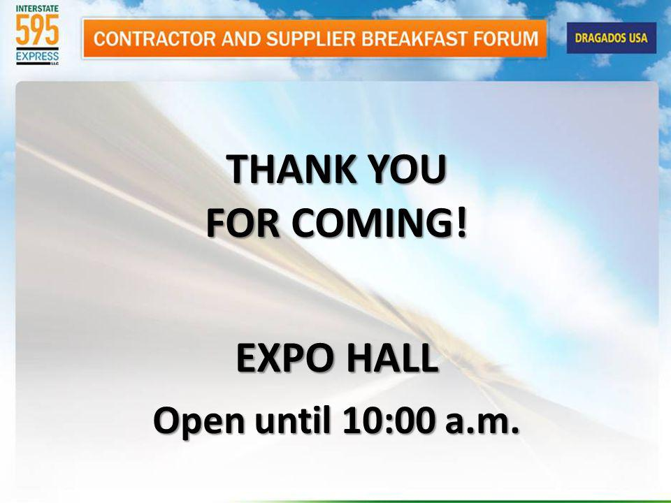 THANK YOU FOR COMING! EXPO HALL Open until 10:00 a.m.