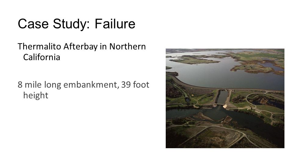 Case Study: Failure Thermalito Afterbay in Northern California 8 mile long embankment, 39 foot height
