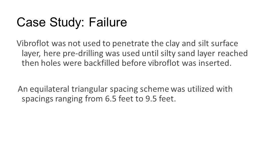 Case Study: Failure Vibroflot was not used to penetrate the clay and silt surface layer, here pre-drilling was used until silty sand layer reached the