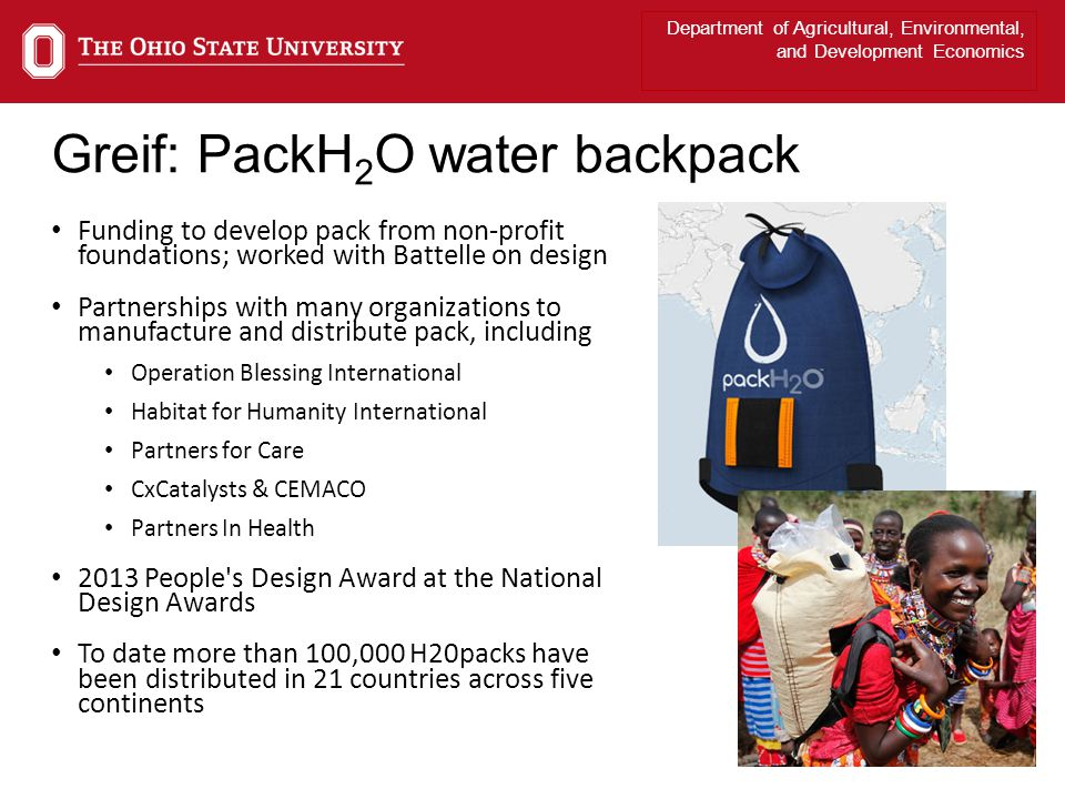 Department of Agricultural, Environmental, and Development Economics Greif: PackH 2 O water backpack Funding to develop pack from non-profit foundatio