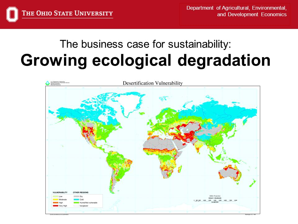 Department of Agricultural, Environmental, and Development Economics The business case for sustainability: Growing ecological degradation