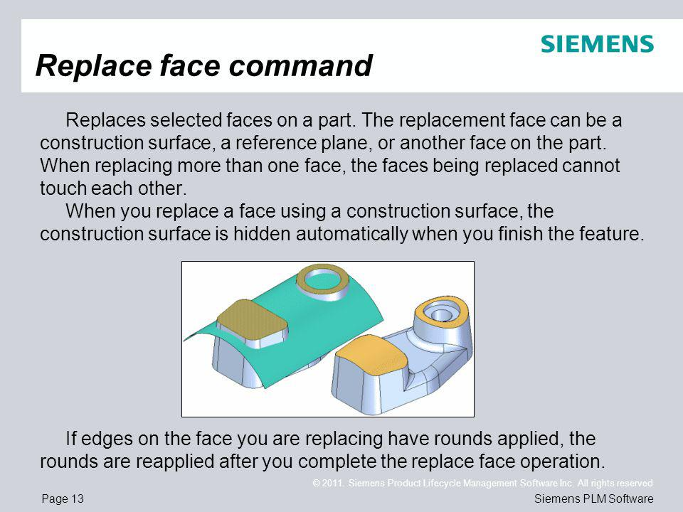 Page 13 © 2011. Siemens Product Lifecycle Management Software Inc. All rights reserved Siemens PLM Software Replaces selected faces on a part. The rep