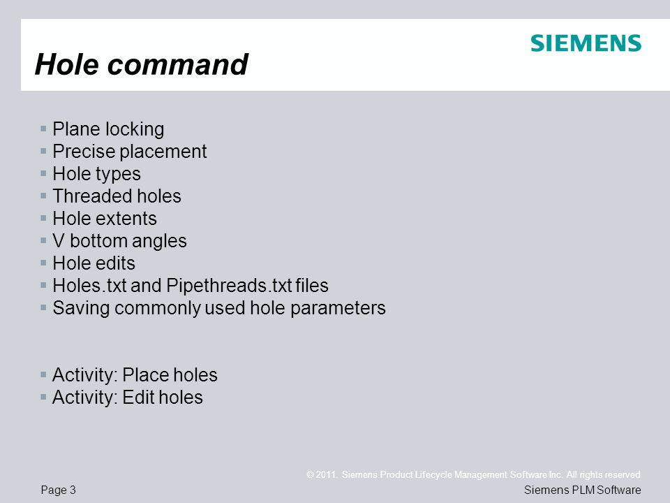 Page 3 © 2011. Siemens Product Lifecycle Management Software Inc. All rights reserved Siemens PLM Software Plane locking Precise placement Hole types