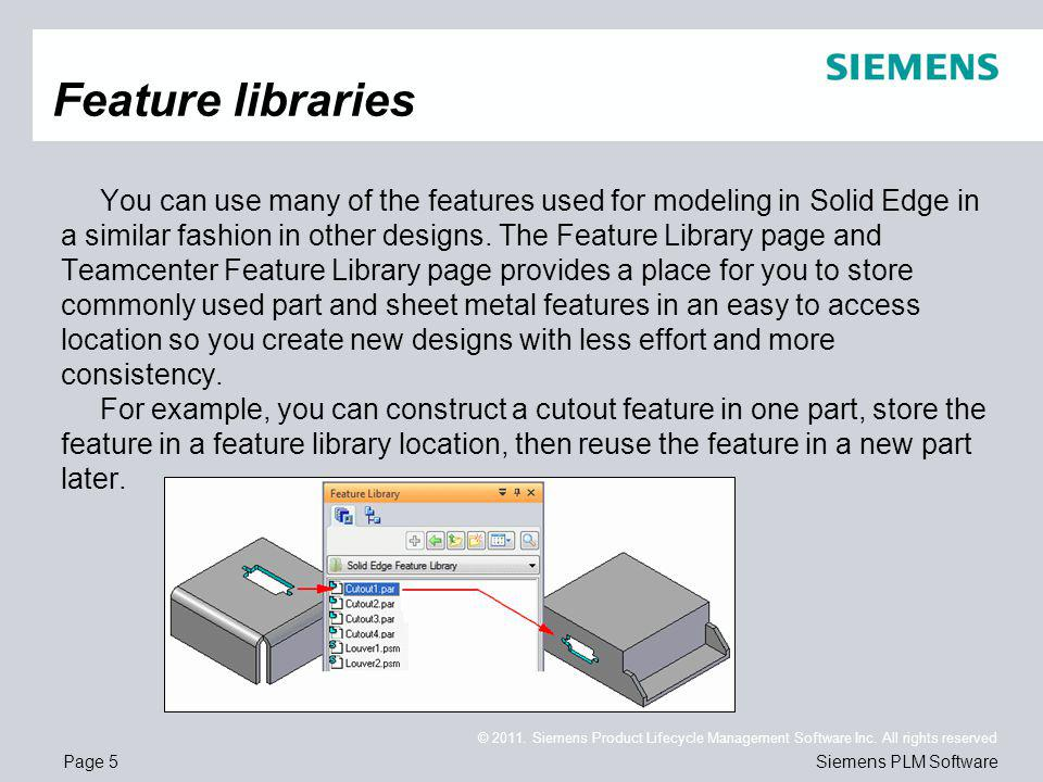 Page 5 © 2011. Siemens Product Lifecycle Management Software Inc. All rights reserved Siemens PLM Software You can use many of the features used for m