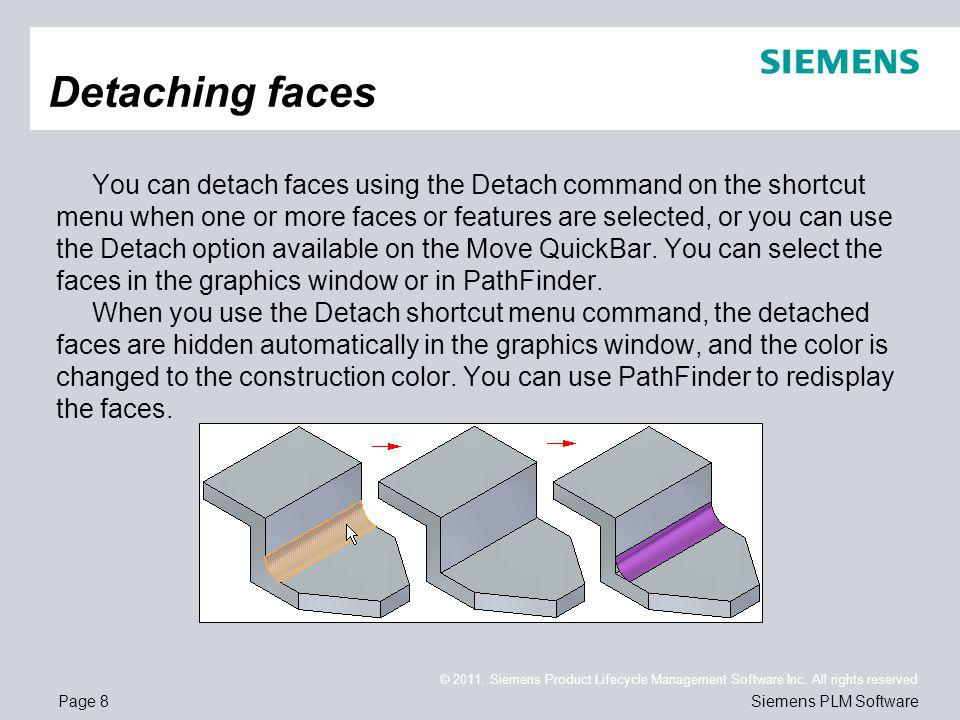 Page 8 © 2011. Siemens Product Lifecycle Management Software Inc. All rights reserved Siemens PLM Software You can detach faces using the Detach comma