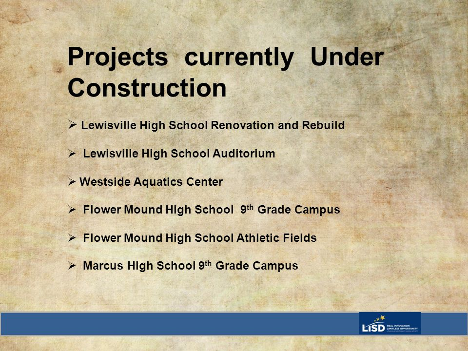 Projects currently Under Construction Lewisville High School Renovation and Rebuild Lewisville High School Auditorium Westside Aquatics Center Flower