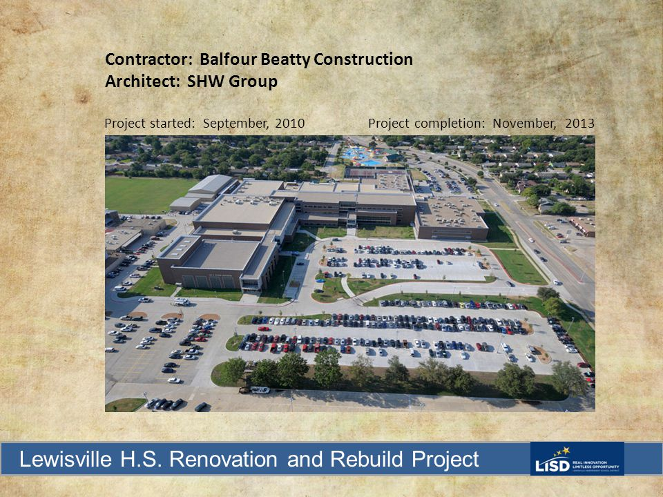 Lewisville H.S. Renovation and Rebuild Project Contractor: Balfour Beatty Construction Architect: SHW Group Project started: September, 2010 Project c