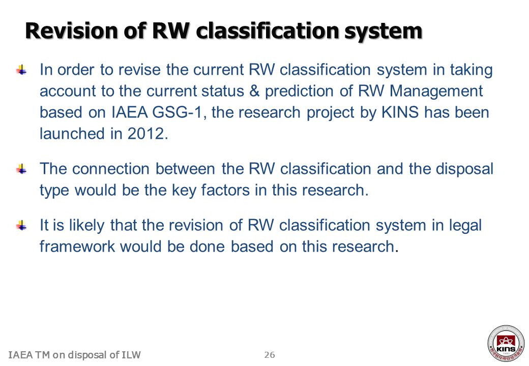 IAEA TM on disposal of ILW In order to revise the current RW classification system in taking account to the current status & prediction of RW Manageme