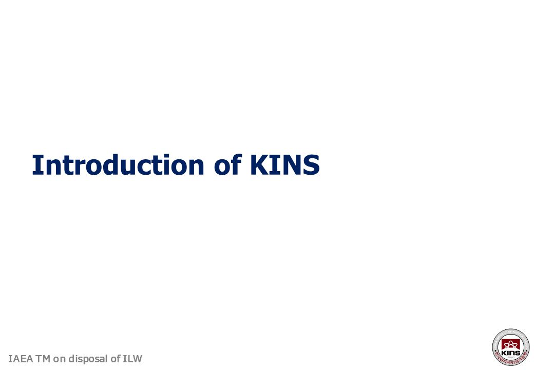 IAEA TM on disposal of ILW Introduction of KINS