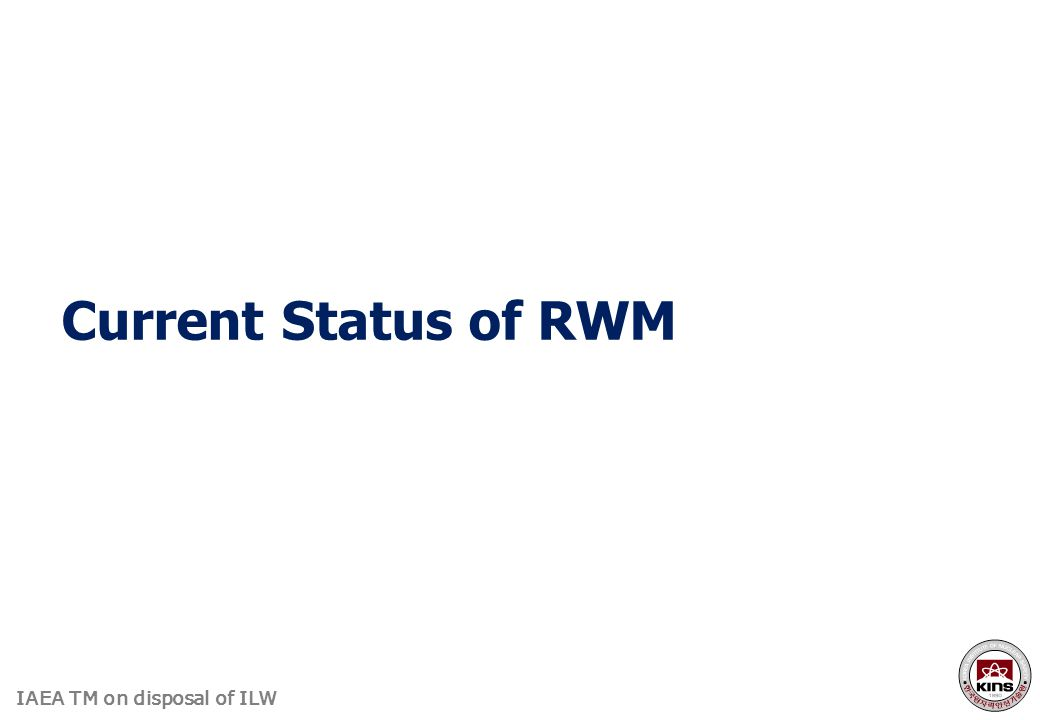 IAEA TM on disposal of ILW Current Status of RWM