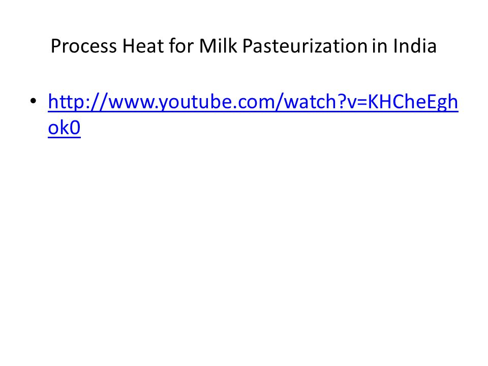 Process Heat for Milk Pasteurization in India http://www.youtube.com/watch?v=KHCheEgh ok0 http://www.youtube.com/watch?v=KHCheEgh ok0