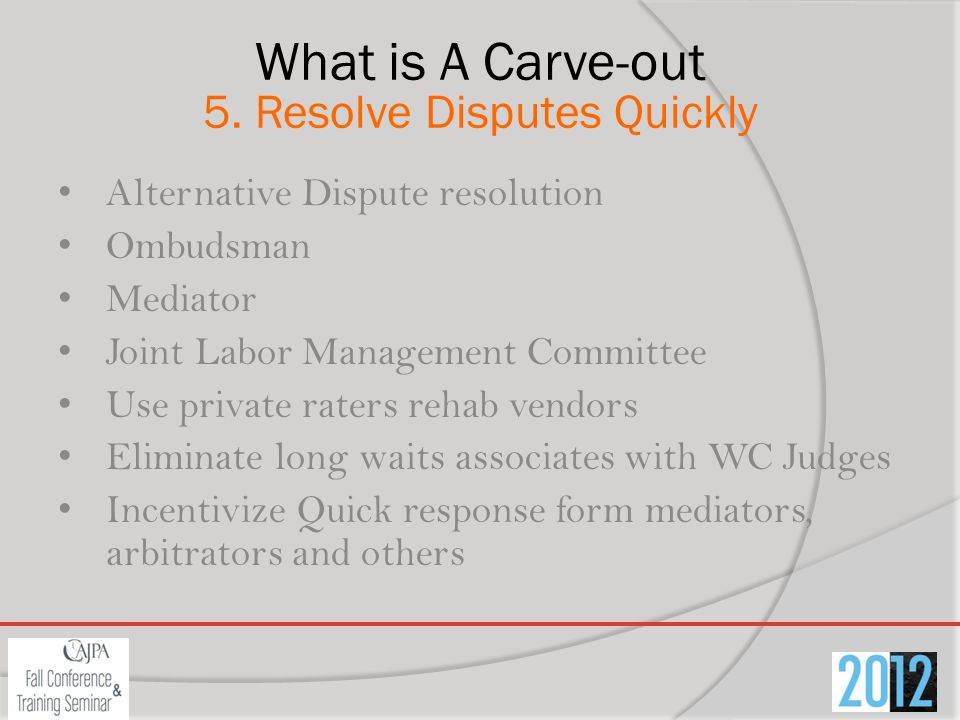 What is A Carve-out 5. Resolve Disputes Quickly Alternative Dispute resolution Ombudsman Mediator Joint Labor Management Committee Use private raters