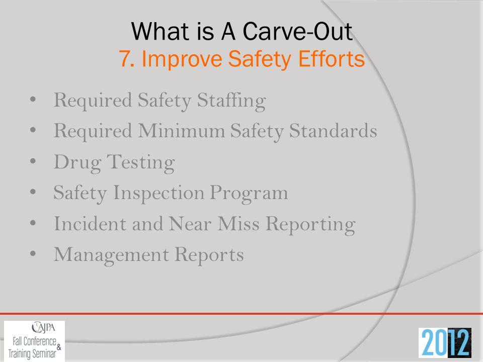 What is A Carve-Out 7. Improve Safety Efforts Required Safety Staffing Required Minimum Safety Standards Drug Testing Safety Inspection Program Incide