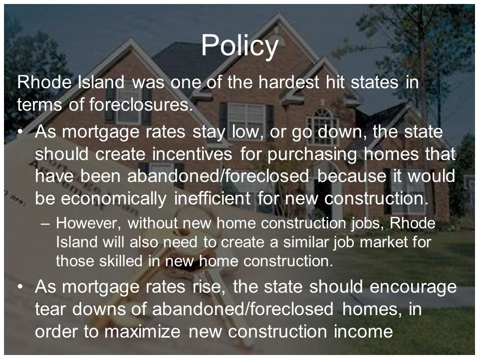 Policy Rhode Island was one of the hardest hit states in terms of foreclosures.