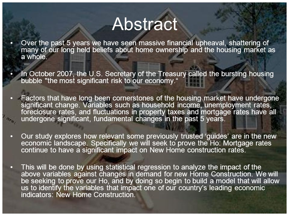 Abstract Over the past 5 years we have seen massive financial upheaval, shattering of many of our long held beliefs about home ownership and the housing market as a whole.