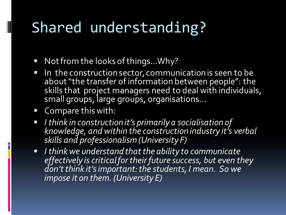 Shared understanding? Not from the looks of things...Why? In the construction sector, communication is seen to be about the transfer of information be