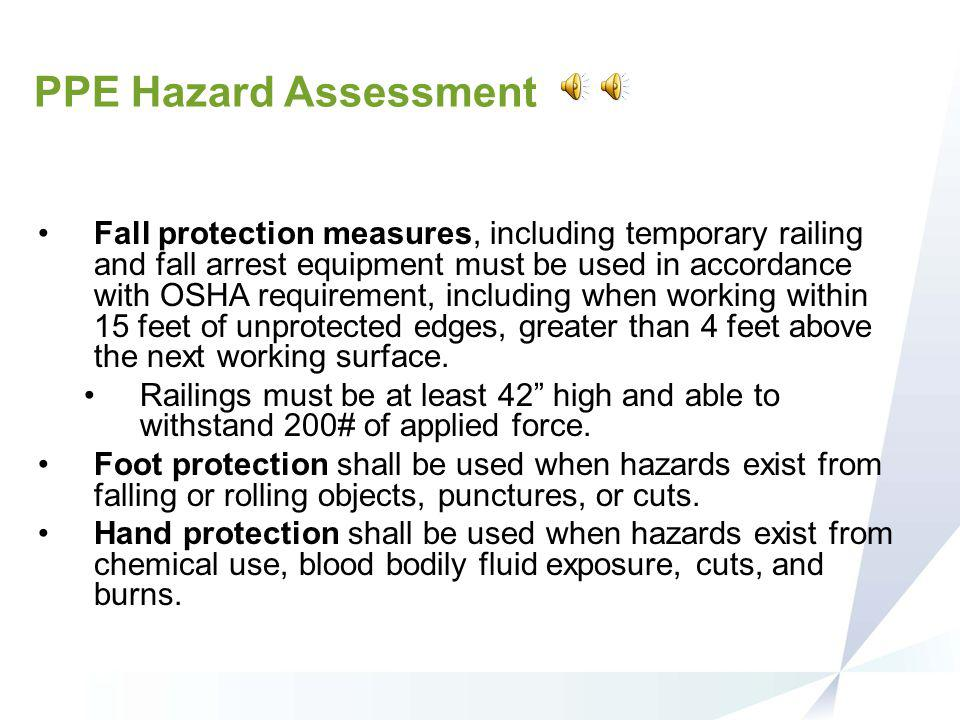 PPE Hazard Assessment Eye and face protection shall be used when employees are exposed to activities such as flying debris and dust particles, chemica
